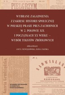 Wybrane zagadnienia z zakresu historii społecznej w polskiej prasie Prus Zachodnich w 2. połowie XIX i początkach XX wieku – wybór tekstów źródłowych