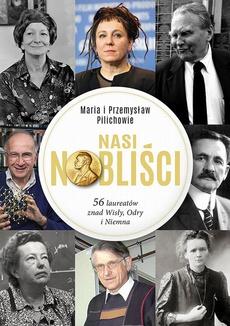 Nasi Nobliści 56 laureatów znad Wisły Odry i Niemna