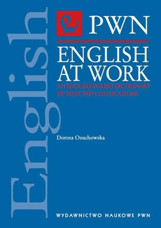 English at Work. An English-Polish Dictionary of Selected Collocations an other useful phrases