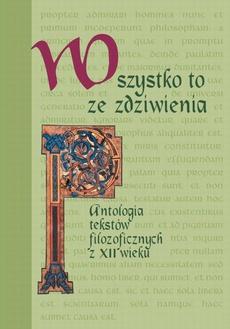 Wszystko to ze zdziwienia. Antologia tekstów filozoficznych z XII wieku