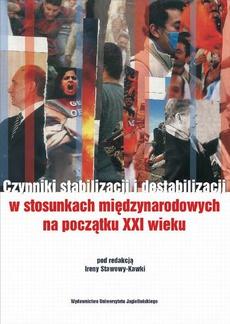 Czynniki stabilizacji i destabilizacji w stosunkach międzynarodowych. Księga pamiątkowa poświęcona Profesorowi Lubomirowi Zyblikiewiczowi