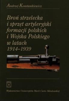 Broń strzelecka i sprzęt artyleryjski formacji polskich i Wojska Polskiego w latach 1914 - 1939