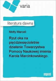 Rzut oka na pięćdziesięcioletnie działanie Towarzystwa Pomocy Naukowej imienia Karola Marcinkowskiego.