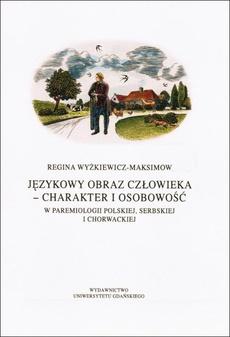 Językowy obraz człowieka - charakter i osobowość w paremiologii polskiej, serbskiej i chorwackiej