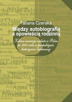 Między autobiografią a opowieścią rodzinną. Kobiece narracje osobiste w Polsce po 1944 roku w perspektywie historyczno-kulturowej