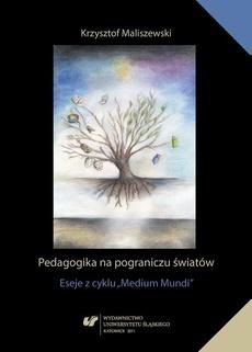 Pedagogika na pograniczu światów - 05 Pedagogicznie mieszka człowiek