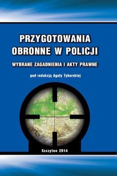 Przygotowania obronne w Policji. Wybrane zagadnienia i akty prawne