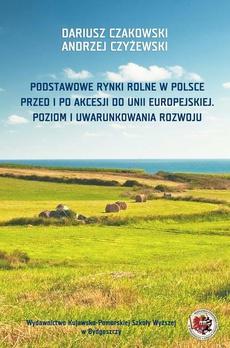 Podstawowe rynki rolne w Polsce. Przed i po akcesji do Unii Europejskiej. Poziom i uwarunkowania rozwoju