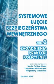 Systemowe ujęcie bezpieczeństwa wewnętrznego. Zagadnienia praktyki policyjnej, t. 2.