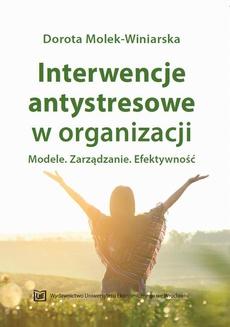 Interwencje antystresowe w organizacji. Modele. Zarządzanie. Efektywność