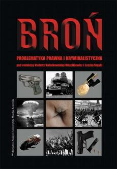 Broń. Problematyka prawna i kryminalistyczna