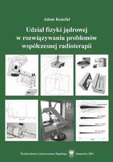 Udział fizyki jądrowej w rozwiązywaniu problemów współczesnej radioterapii - 01 Rozdz. 1-2. Kontrola dawek promieniowania aplikowanych pacjentom...; Wyznaczanie widm energetycznych wiązek terapeutycznych generowanych przez...