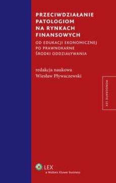 Przeciwdziałanie patologiom na rynkach finansowych od edukacji ekonomicznej po prawnokarne środki oddziaływania