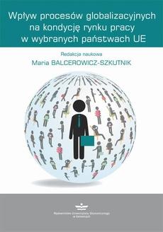 Wpływ procesów globalizacyjnych na kondycję rynku pracy w wybranych państwach UE