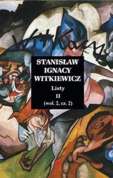 Stanisław Ignacy Witkiewicz. Listy II. Wolumin 2 Część 2