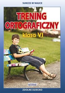 Trening ortograficzny. Klasa VI