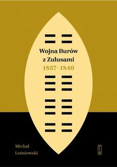Wojna Burów z Zulusami 1837-1840. Epizod z dziejów Zululandu i Natalu w XIX wieku