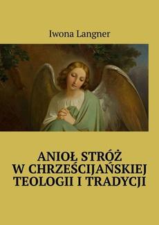 Anioł Stróż w chrześcijańskiej teologii i tradycji