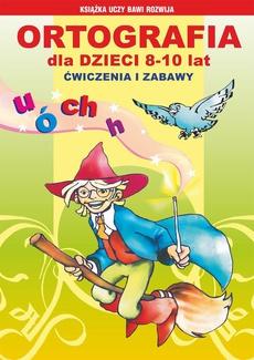 Ortografia dla dzieci 8-10 lat. Ćwiczenia i zabawy