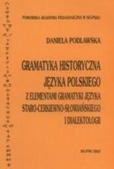 Gramatyka historyczna języka polskiego z elementami języka staro-cerkiewno-słowiańskiego i dialektologii