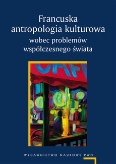 Francuska antropologia kulturowa wobec problemów współczesnego świata