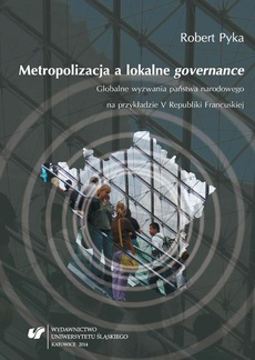 """Metropolizacja a lokalne """"governance"""" - 04 Rozdz. 3, cz. 2. Uwarunkowania oraz aktualny stan procesów metropolizacyjnych we Francji: Determinanty historyczno-instytucjonalne...; Współczesny obraz...; Wnioski"""