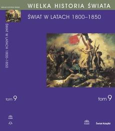 WIELKA HISTORIA ŚWIATA Tom IX Świat w latach 1800-1850