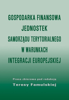 Gospodarka finansowa jednostek samorządu terytorialnego w warunkach integracji europejskiej