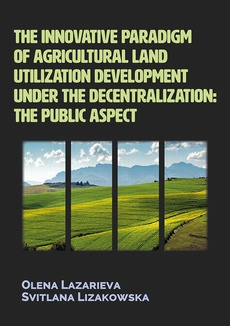The innovative paradigm of agricultural land-utilization development under the decentralization: The public aspect - The innovative principles of environmentally friendly agricultural land-utilization formation under the decentralization