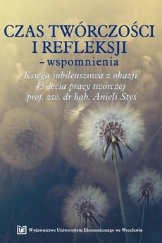 Czas twórczości i refleksji-wspomnienia. Księga jubileuszowa z okazji 45-lecia pracy twórczej prof. zw. dr hab. Anieli Styś