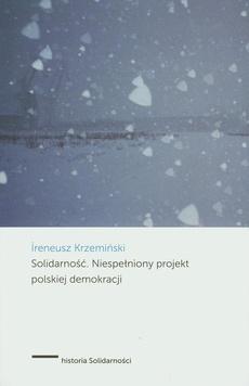 Solidarność Niespełniony projekt polskiej demokracji