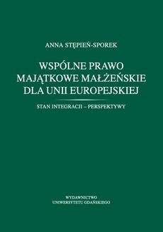 Wspólne prawo majątkowe małżeńskie dla Unii Europejskiej. Stan integracji - perspektywy