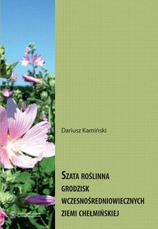 Szata roślinna grodzisk wczesnośredniowiecznych Ziemi Chełmińskiej