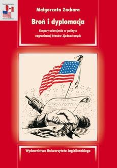 Broń i dyplomacja. Eksport uzbrojenia w polityce zagranicznej Stanów Zjednoczonych