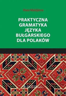 Praktyczna gramatyka języka bułgarskiego dla Polaków