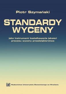 Standardy wyceny jako instrument kształtowania jakości procesu wyceny przedsiębiorstwa