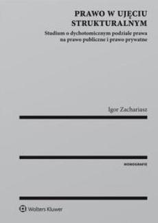 Prawo w ujęciu strukturalnym. Studium o dychotomicznym podziale prawa na prawo publiczne i prawo prywatne