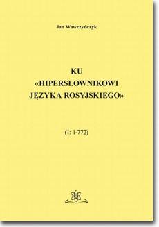 Ku «Hipersłownikowi języka rosyjskiego». (I: 1–772)