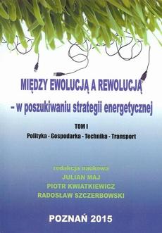 Między ewolucją a rewolucją - w poszukiwaniu strategii energetycznej Tom 1