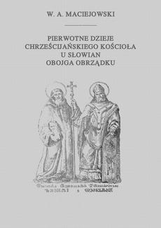 Pierwotne dzieje chrześcijańskiego Kościoła u Słowian obojga obrządku