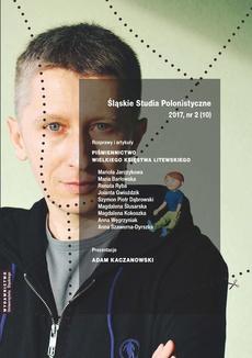 """""""Śląskie Studia Polonistyczne"""" 2017, nr 2 (10): Rozprawy i artykuły: """"Piśmiennictwo Wielkiego Księstwa Litewskiego"""". Prezentacje: Adam Kaczanowski"""