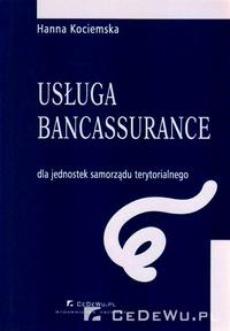 Usługa bancassurance dla jednostek samorządu terytorialnego. Rozdział 3. Stan i uwarunkowania rozwoju bancassurance po stronie podażowej. Implikacje dla rozwoju usługi bancassurance oferowanej JST