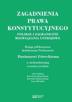 Zagadnienia prawa konstytucyjnego. Polskie i zagraniczne rozwiązania ustrojowe