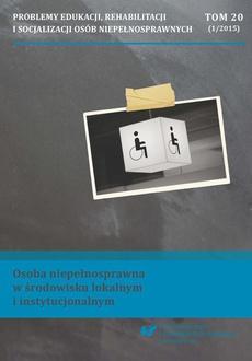 """""""Problemy Edukacji, Rehabilitacji i Socjalizacji Osób Niepełnosprawnych"""". T. 20, nr 1/2015: Osoba niepełnosprawna w środowisku lokalnym i instytucjonalnym"""
