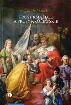 Prusy Książęce a Prusy Królewskie w latach 1525-1548
