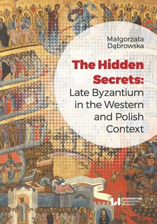 The Hidden Secrets: Late Byzantium in the Western and Polish Context