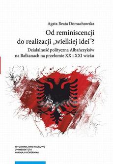 """Od reminiscencji do realizacji """"wielkiej idei""""? Działalność polityczna Albańczyków na Bałkanach na przełomie XX i XXI wieku"""