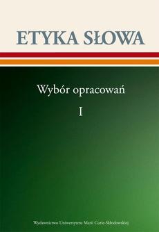 Etyka słowa. Wybór opracowań t. 1