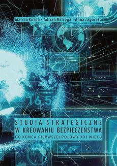 Studia strategiczne w kreowaniu bezpieczeństwa do końca pierwszej połowy XXI wieku