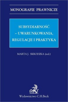 Subsydiarność - uwarunkowania regulacje i praktyka